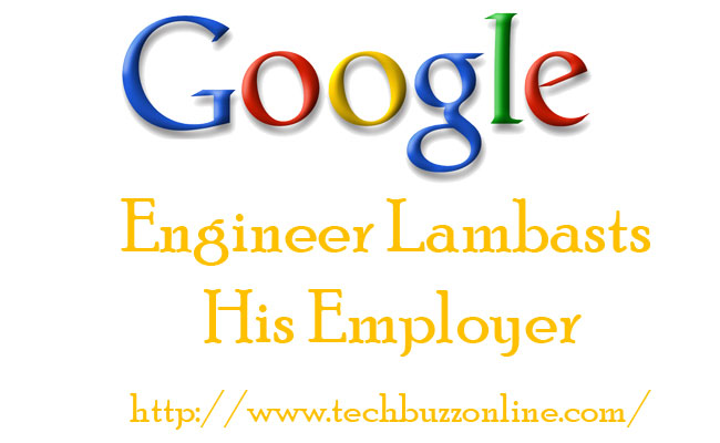 Google Engineer Lambasts His Employer