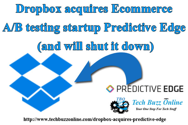 Dropbox acquires Ecommerce A/B testing startup Predictive Edge (and will shut it down)