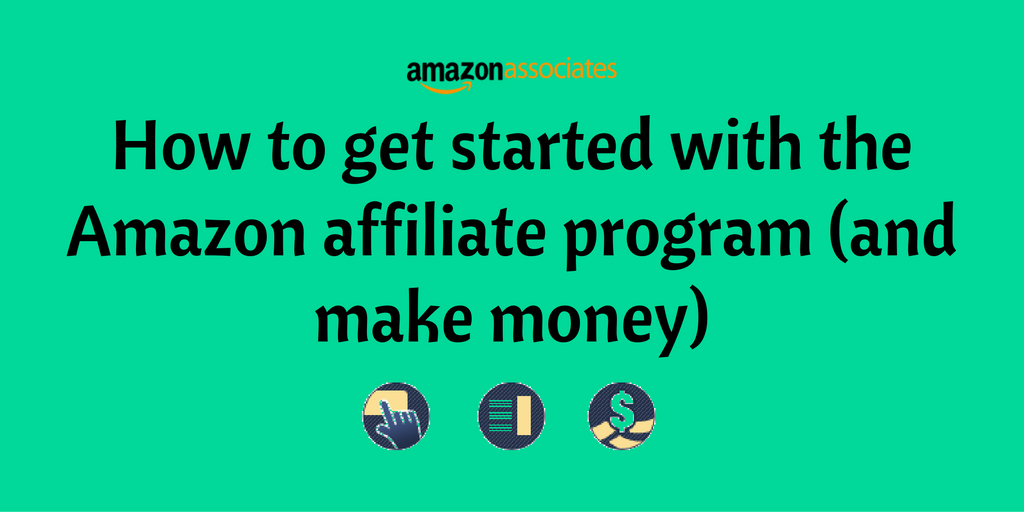 how to make money online with amazon how to get started with the amazon affiliate program and 1316