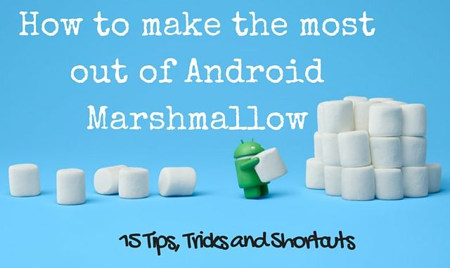 15 Tips, Tricks and Shortcuts for your Android Marshmallow