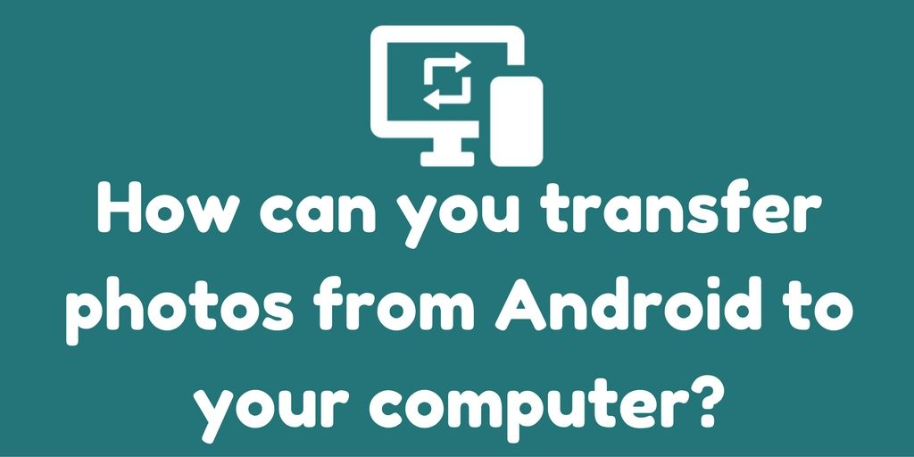 How To Transfer Photos From Android To Computer Tech