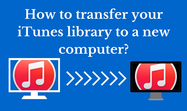 How to transfer your iTunes library to a new computer?