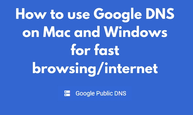How to use Google DNS on Mac and Windows for fast browsing internet