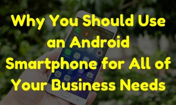 An Android Smartphone Will Suit All Of Your Business Needs